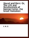 Hound and Horn: Or, the Life and Recollections of George Carter, the Great Huntsman