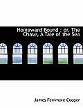 Homeward Bound: Or, the Chase, a Tale of the Sea