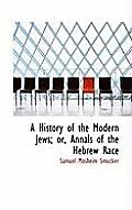 A History of the Modern Jews; Or, Annals of the Hebrew Race