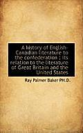 A History of English-Canadian Literature to the Confederation: Its Relation to the Literature of Gr