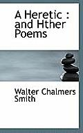 A Heretic: And Hther Poems