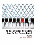 The Harp of Canaan; Or Selections from the Best Poets on Biblical Subjects