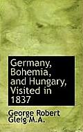 Germany, Bohemia, and Hungary, Visited in 1837