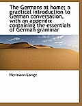 The Germans at Home; A Practical Introduction to German Conversation, with an Appendix Containing Th
