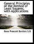 General Principles of the Method of Least Squares, with Applications