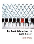 The Great Reformation: A Great Mistake