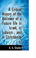 A Critical History of the Doctrine of a Future Life in Israel, in Judaism, and in Christianity: Or