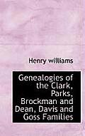 Genealogies of the Clark, Parks, Brockman and Dean, Davis and Goss Families