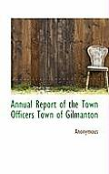 Annual Report of the Town Officers Town of Gilmanton