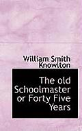 The Old Schoolmaster or Forty Five Years