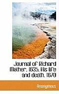 Journal of Richard Mather. 1635. His Life and Death. 1670