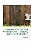 Commentaries on the Laws of the Ancient Hebrews with an Introductory Essay on Civil Society and Gov