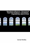The Book of Psalms: Translated from the Hebrew: With Notes, Explanatory and Critical