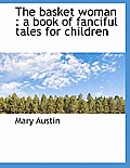 The Basket Woman: A Book of Fanciful Tales for Children
