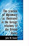 The Practice of Diplomacy as Illustrated in the Foreign Relations of the United States