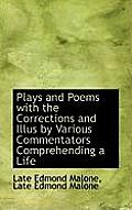 Plays and Poems with the Corrections and Illus by Various Commentators Comprehending a Life