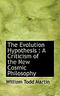 The Evolution Hypothesis: A Criticism of the New Cosmic Philosophy
