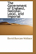 The Government of England, National, Local, and Imperial