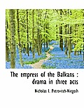 The Empress of the Balkans: Drama in Three Acts