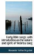 Early Bible Songs: With Introduction on the Nature and Spirit of Hebrew Song