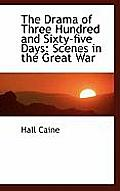 The Drama of Three Hundred and Sixty-Five Days: Scenes in the Great War