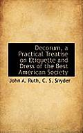 Decorum, a Practical Treatise on Etiquette and Dress of the Best American Society