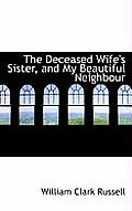 The Deceased Wife's Sister, and My Beautiful Neighbour