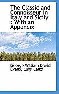 The Classic and Connoisseur in Italy and Sicily: With an Appendix