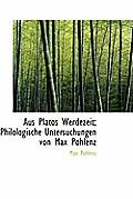 Aus Platos Werdezeit; Philologische Untersuchungen Von Max Pohlenz