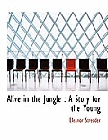 Alive in the Jungle: A Story for the Young