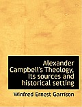 Alexander Campbell's Theology, Its Sources and Historical Setting