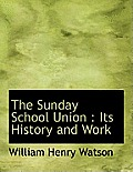 The Sunday School Union: Its History and Work
