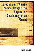 Etudes Sur L'Ancien Po Me Fran Ais Du Voyage de Charlemagne En Orient