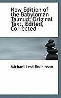 New Edition of the Babylonian Talmud; Original Text, Edited, Corrected