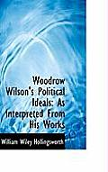 Woodrow Wilson's Political Ideals: As Interpreted from His Works