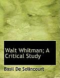 Walt Whitman; A Critical Study