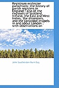 Registrum Ecclesiae Parochialis: The History of Parish Registers in England: Also of the Registers