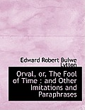 Orval, Or, the Fool of Time: And Other Imitations and Paraphrases