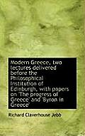 Modern Greece, Two Lectures Delivered Before the Philosophical Institution of Edinburgh, with Papers
