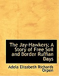 The Jay-Hawkers; A Story of Free Soil and Border Ruffian Days