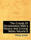 The Creeds of Christendom with a History and Critical Notes Volume II