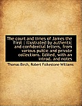 The Court and Times of James the First: Illustrated by Authentic and Confidential Letters, from Var
