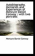 Autobiography, Memories and Experiences of Moncure Daniel Conway: With Two Portraits