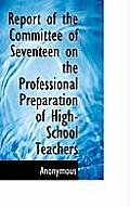 Report of the Committee of Seventeen on the Professional Preparation of High-School Teachers