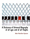 A Dictionary of Universal Biography of All Ages and of All Peoples