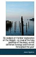 An Analysis or Familiar Explanation of the Gospels: As Read at the Holy Sacrifice of the Mass, on T