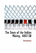 The Story of the Indian Mutiny, 1857-58