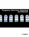 Purgatory: Doctrinal, Historical and Poetical