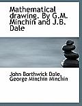 Mathematical Drawing. by G.M. Minchin and J.B. Dale