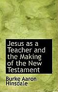 Jesus as a Teacher and the Making of the New Testament
